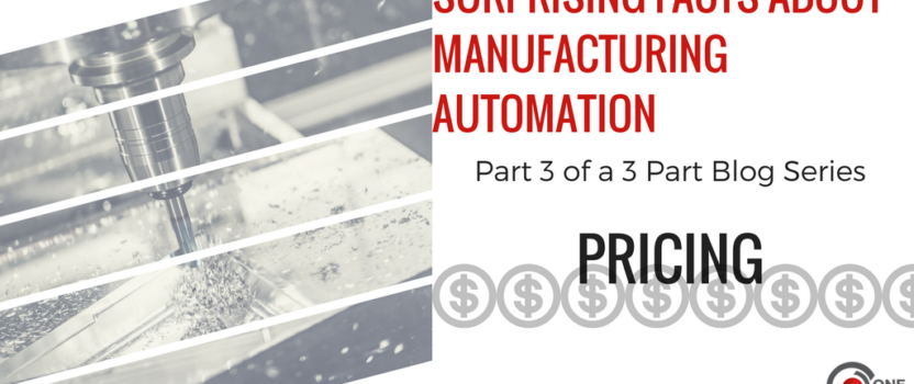 Surprising Facts About Manufacturing Automation – Part 3: Pricing