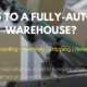 Important Considerations for the Fully Automated Warehouse