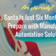 Santa Is Just Six Months Away – Prepare with Manufacturing Automation Solutions